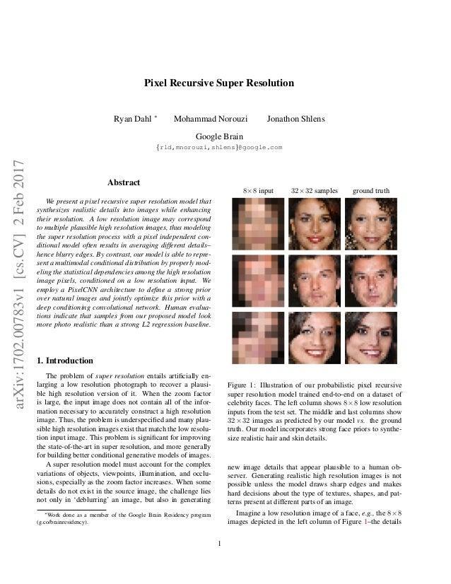 Pixel Recursive Super Resolution Ryan Dahl ∗ Mohammad Norouzi Jonathon Shlens Google Brain {rld,mnorouzi,shlens}@google.co...