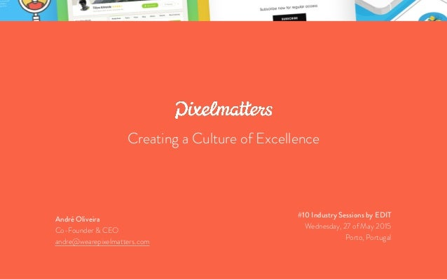 """Pixelmatters: Creating a Culture of Excellence""André Oliveira André Oliveira Co-Founder & CEO andre@wearepixelmatters.com..."