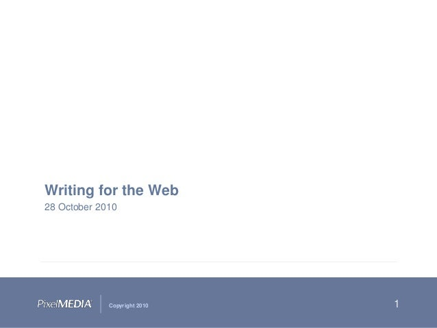© 2010 PixelMEDIA, Inc. | Confidential Copyright 2010 1 Writing for the Web 28 October 2010
