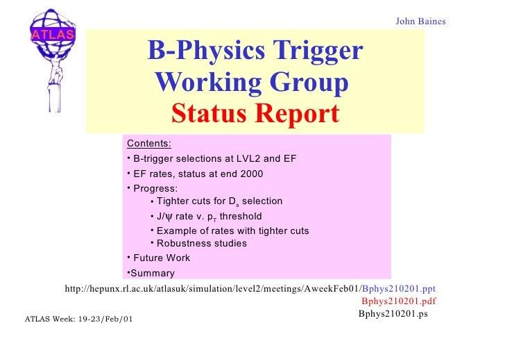 B-Physics Trigger Working Group  Status Report http://hepunx.rl.ac.uk/atlasuk/simulation/level2/meetings/AweekFeb01/ Bphys...