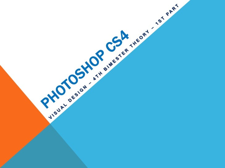 PHOTOSHOP CS4<br />VISUAL DESIGN – 4TH BIMESTER THEORY – 1ST PART <br />
