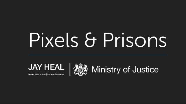 Pixels & Prisons JAY HEAL Senior Interaction | Service Designer