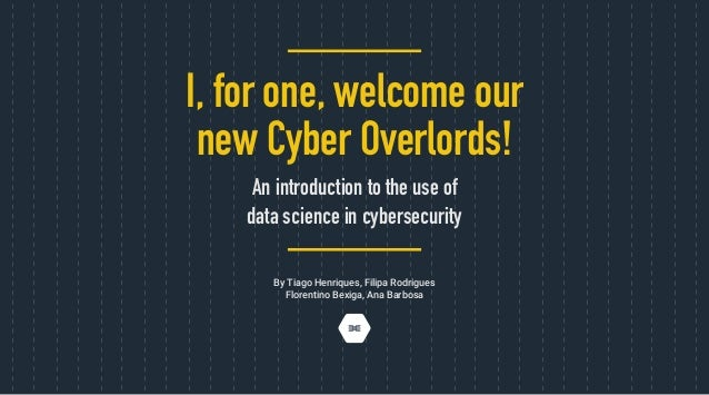 By Tiago Henriques, Filipa Rodrigues Florentino Bexiga, Ana Barbosa I, for one, welcome our new Cyber Overlords! An introd...