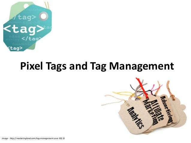 Pixel Tags and Tag Management Image - http://marketingland.com/tag-management-care-95113