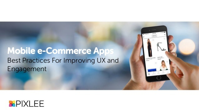 Mobile e-Commerce Apps Best Practices For Improving UX and Engagement