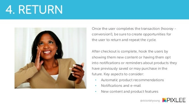 Once the user completes the transaction (hooray - conversion!), be sure to create opportunities for the user to return and...