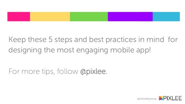 Keep these 5 steps and best practices in mind for designing the most engaging mobile app! For more tips, follow @pixlee. @...