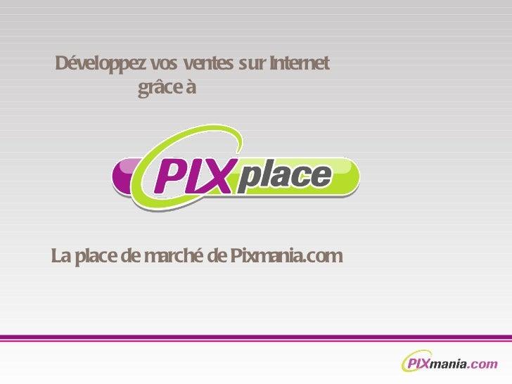 La place de marché de Pixmania.com  Développez vos ventes sur Internet    grâce à
