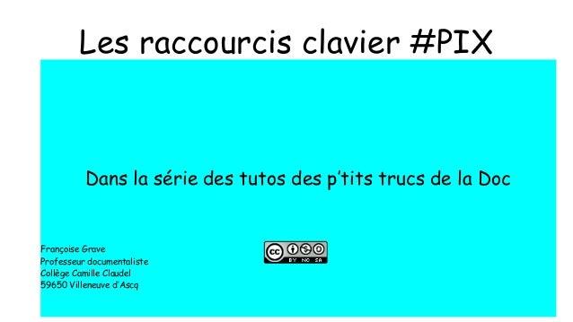 Les raccourcis clavier #PIX Dans la série des tutos des p'tits trucs de la Doc Françoise Grave Professeur documentaliste C...