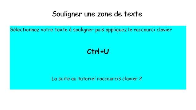 Souligner une zone de texte Sélectionnez votre texte à souligner puis appliquez le raccourci clavier Ctrl+U La suite au tu...