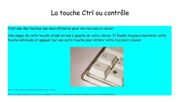 La touche Ctrl ou contrôle C'est une des touches que vous utiliserez pour vos raccourcis clavier. Une image de cette touch...