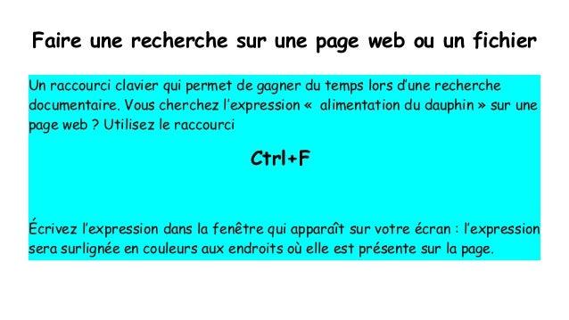 Faire une recherche sur une page web ou un fichier Un raccourci clavier qui permet de gagner du temps lors d'une recherche...