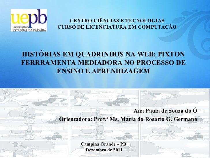 CENTRO CIÊNCIAS E TECNOLOGIAS CURSO DE LICENCIATURA EM COMPUTAÇÃO HISTÓRIAS EM QUADRINHOS NA WEB: PIXTON FERRRAMENTA MEDIA...