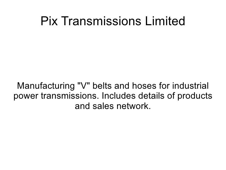"Pix Transmissions Limited Manufacturing ""V"" belts and hoses for industrial power transmissions. Includes details..."