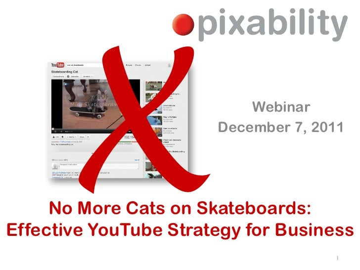 X                    Webinar                       December 7, 2011     No More Cats on Skateboards:Effective YouTube Stra...