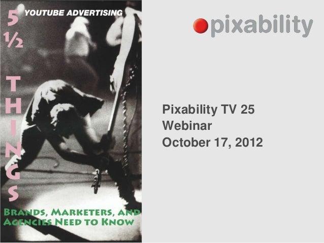 Pixability TV 25WebinarOctober 17, 2012