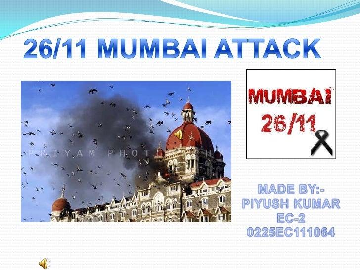 The 2008 Mumbai attacks (sometimes referredto as 26/11) were 11 coordinated shooting andbombing attacks across Mumbai, Ind...