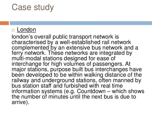 Case study  London london's overall public transport network is characterised by a well-established rail network compleme...