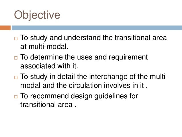 Objective  To study and understand the transitional area at multi-modal.  To determine the uses and requirement associat...