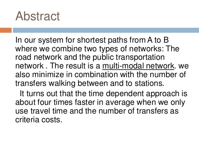 Abstract In our system for shortest paths from A to B where we combine two types of networks: The road network and the pub...