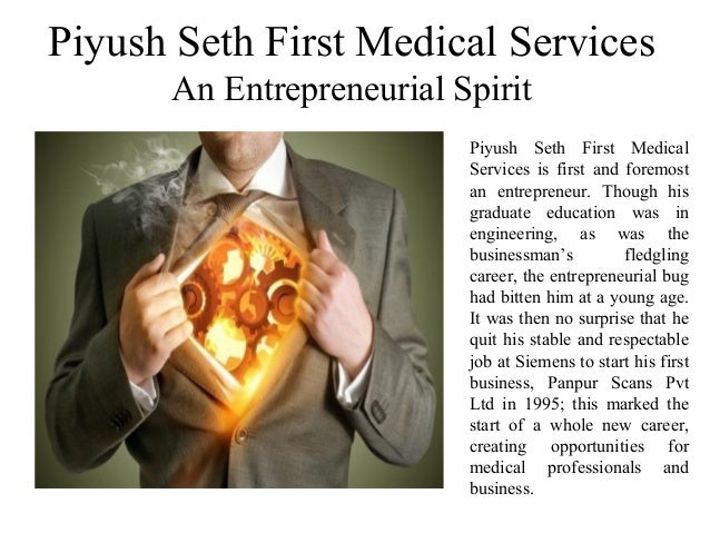 Piyush Seth First Medical Services An Entrepreneurial Spirit Piyush Seth First Medical Services is first and foremost an e...