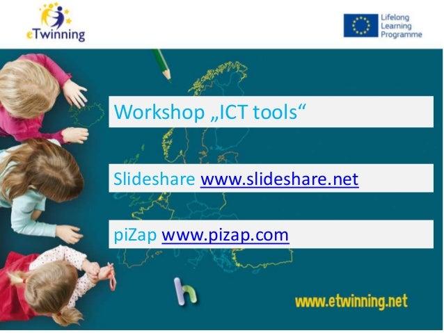 "Workshop ""ICT tools""Slideshare www.slideshare.netpiZap www.pizap.com"