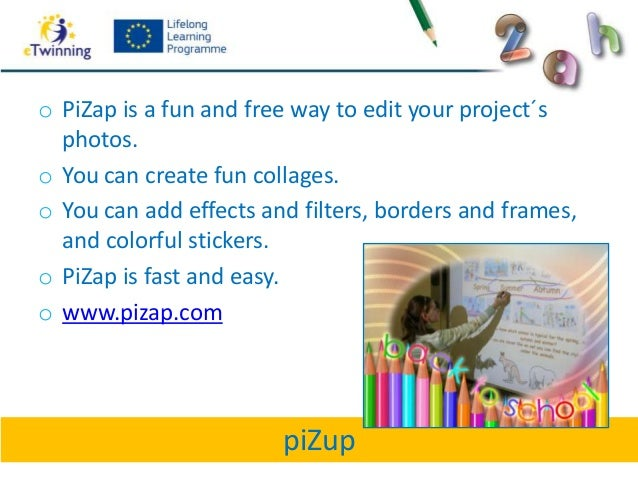 piZupo PiZap is a fun and free way to edit your project´sphotos.o You can create fun collages.o You can add effects and fi...