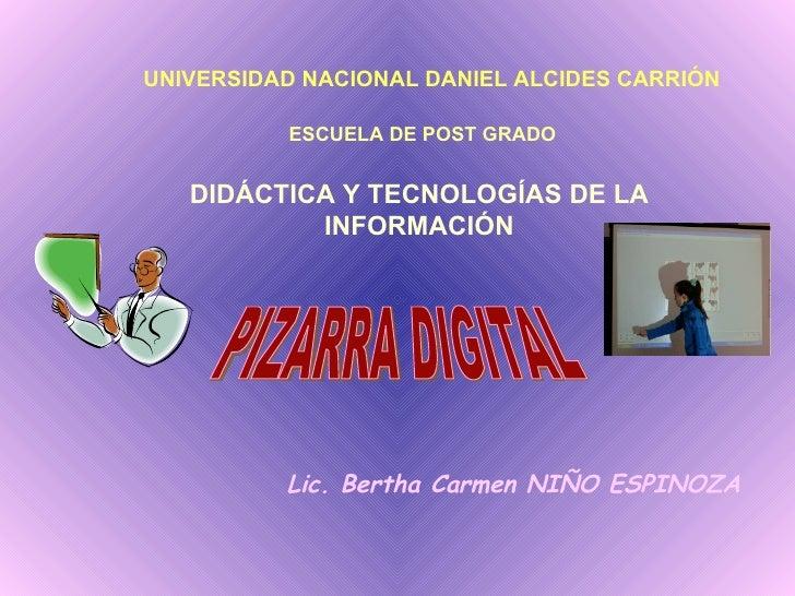 PIZARRA DIGITAL UNIVERSIDAD NACIONAL DANIEL ALCIDES CARRIÓN ESCUELA DE POST GRADO DIDÁCTICA Y TECNOLOGÍAS DE LA INFORMACIÓ...