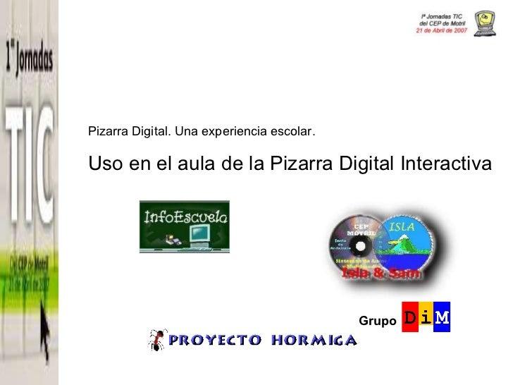 Pizarra Digital. Una experiencia escolar.   Uso en el aula de la Pizarra Digital Interactiva Grupo