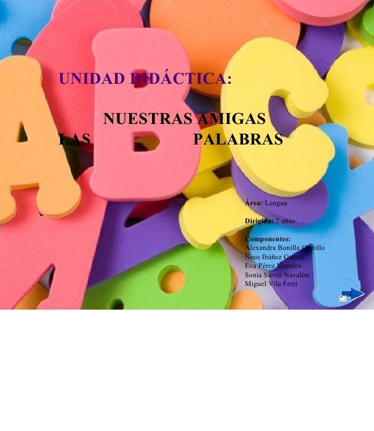 UNIDAD DIDÁCTICA:    NUESTRAS AMIGASLAS         PALABRAS                    Área: Lengua                    Dirigida: 7 añ...