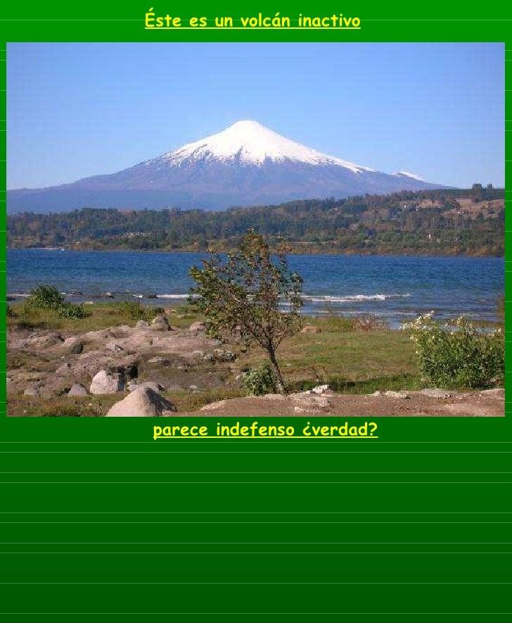 Éste es un volcán inactivo parece indefenso ¿verdad?