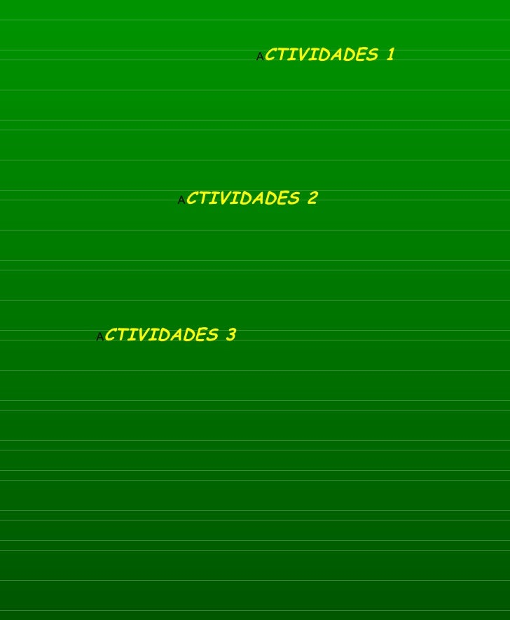 A CTIVIDADES 2 A CTIVIDADES 1 A CTIVIDADES 3