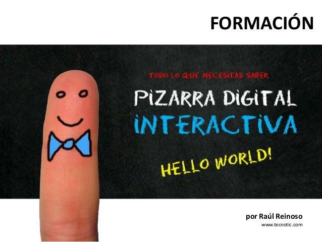 Todo lo que Necesitas saber por Raúl Reinoso www.tecnotic.com FORMACIÓN