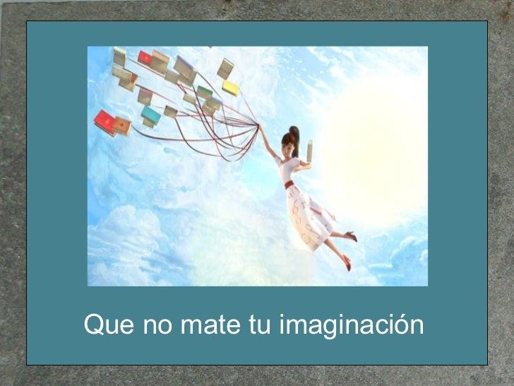 Que no mate tu imaginación