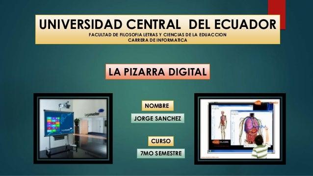 UNIVERSIDAD CENTRAL DEL ECUADOR FACULTAD DE FILOSOFIA LETRAS Y CIENCIAS DE LA EDUACCION CARRERA DE INFORMATICA LA PIZARRA ...