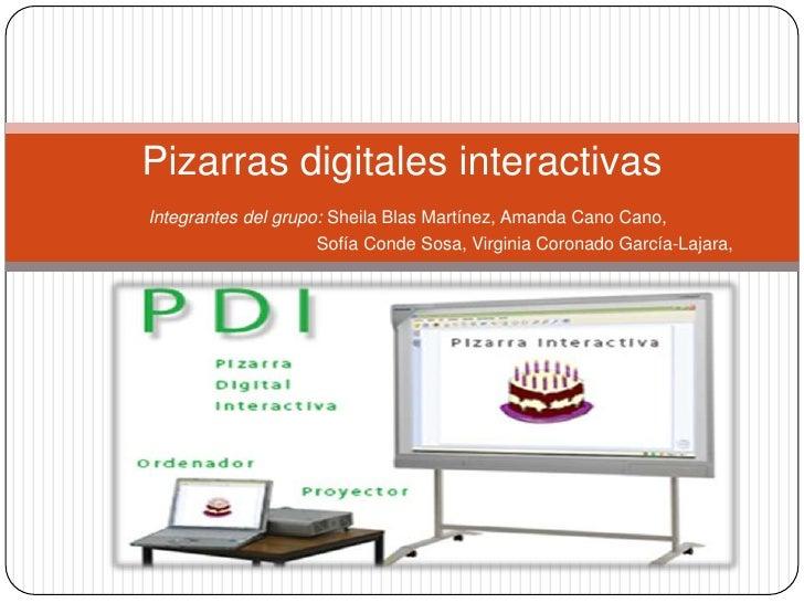 Pizarras digitales interactivasIntegrantes del grupo: Sheila Blas Martínez, Amanda Cano Cano,                     Sofía Co...