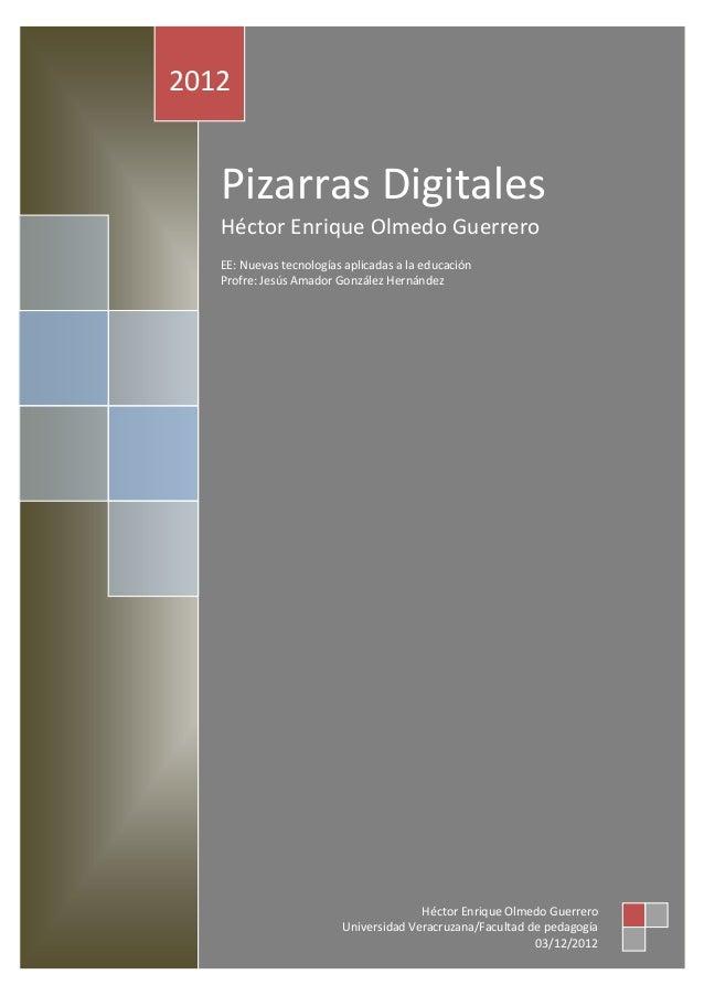 2012   Pizarras Digitales   Héctor Enrique Olmedo Guerrero   EE: Nuevas tecnologías aplicadas a la educación   Profre: Jes...