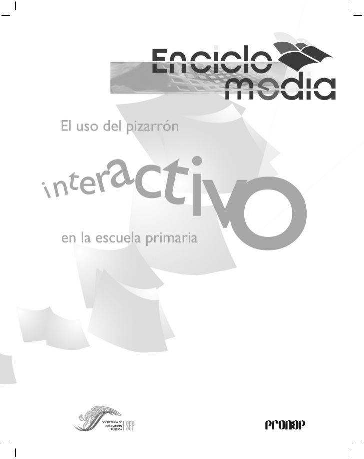 La guía El uso del Pizarrón Interactivo en la escuela primaria fue elaboradoen la Dirección General de Formación Continua ...