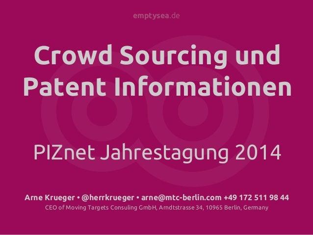 emptysea.de Crowd Sourcing und Patent Informationen PIZnet Jahrestagung 2014 Arne Krueger • @herrkrueger • arne@mtc-berlin...