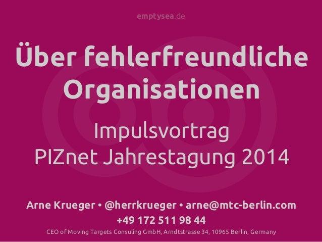 emptysea.de Über fehlerfreundliche Organisationen Impulsvortrag PIZnet Jahrestagung 2014 Arne Krueger • @herrkrueger • arn...