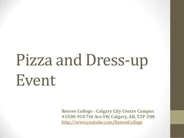 Pizza and Dress-upEventReeves College - Calgary City Centre Campus#1500-910 7th Ave SW, Calgary, AB, T2P 3N8http://www.you...