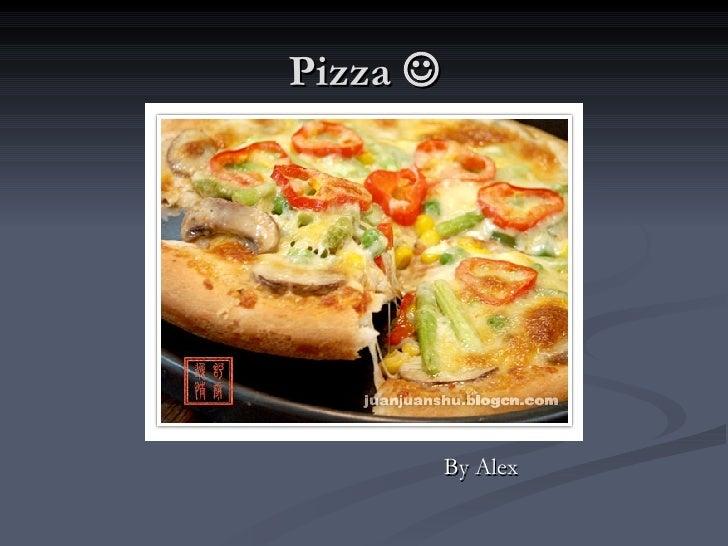 Pizza   <ul><li>By Alex </li></ul>