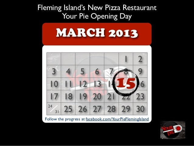 Fleming Island's New Pizza Restaurant       Your Pie Opening Day       MARCH 2013                                         ...