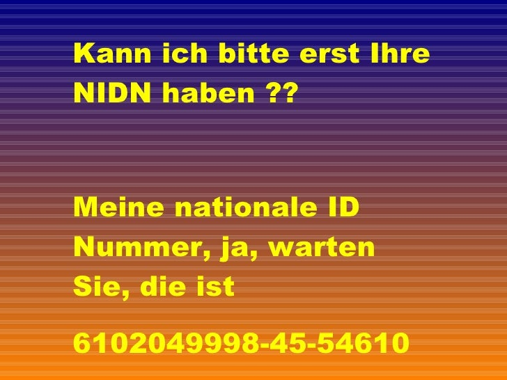 Kann ich bitte erst Ihre NIDN haben ?? Meine nationale ID Nummer, ja, warten Sie, die ist 6102049998-45-54610