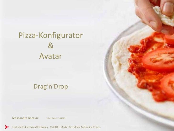 Pizza-Konfigurator             &           Avatar                   Drag'n'DropAleksandra Bacevic             Matrikelnr. ...