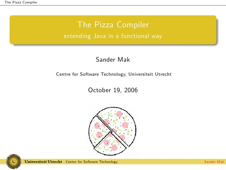 The Pizza Compiler                                    The Pizza Compiler                         extending Java in a funct...