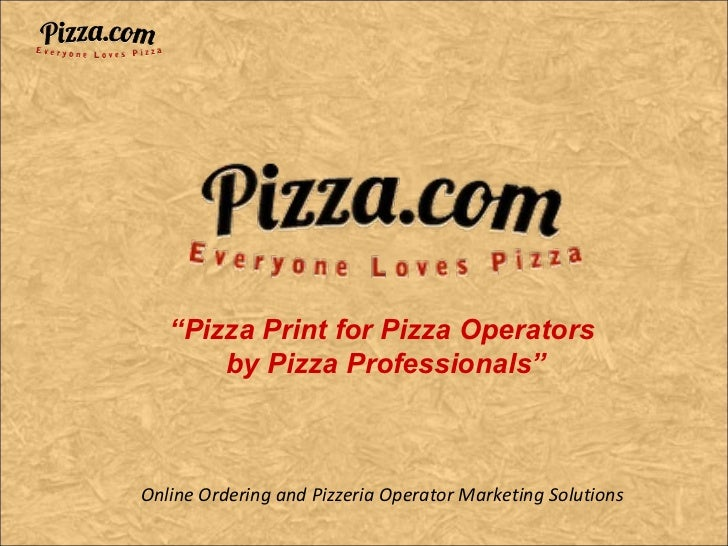 "Online Ordering and Pizzeria Operator Marketing Solutions "" Pizza Print for Pizza Operators  by Pizza Professionals"""