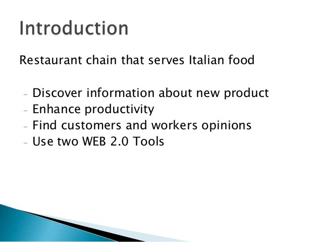 Restaurant chain that serves Italian food-   Discover information about new product-   Enhance productivity-   Find custom...