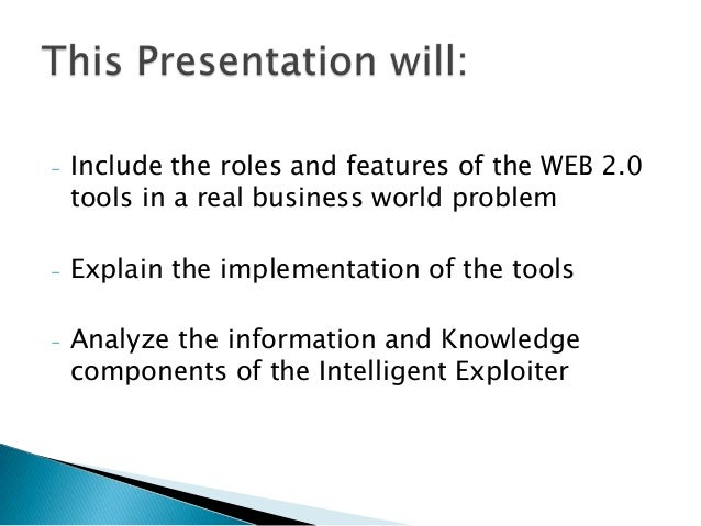 -   Include the roles and features of the WEB 2.0    tools in a real business world problem-   Explain the implementation ...