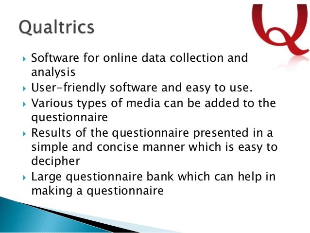    Software for online data collection and    analysis   User-friendly software and easy to use.   Various types of med...